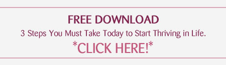 Free download: Three Steps You Must Take Today to Start Thriving in Life.
